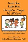 Dark Skin, Light Skin, Straight or Nappy... It's All Good by Robin Moore-Chambers