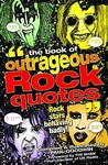 The Book of Outrageous Rock Quotes: Metal Stars Behaving Badly!. by Paul Goodwin