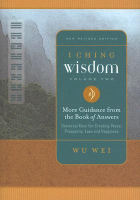 I Ching Wisdom: More Guidance from the Book of Answers (Volume Two)