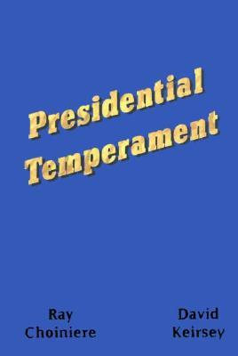 Presidential Temperament the Unfolding of Character in the Forty Presidents of the United States