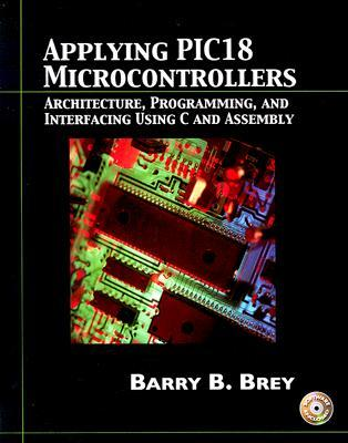 Applying Pic18 Microcontrollers: Architecture, Programming, and Interfacing Using C and Assembly [With CD-ROM]