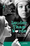 Louder Than Words: The First Collection: 3 True Stories of Ordinary Girls with Extraordinary Lives