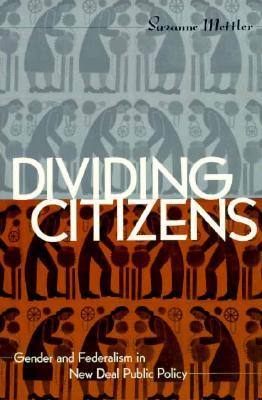 Divided Citizens: Gender and Federalism in New Deal Public Policy
