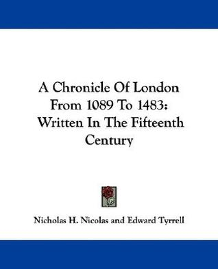 A Chronicle of London from 1089 to 1483 by Nicholas Harris Nicolas