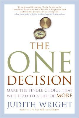 The One Decision: Make the Single Choice That Will Lead to a Life of More