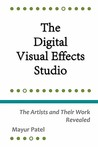 The Digital Visual Effects Studio: The Artists And Their Work Revealed