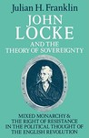 John Locke and the Theory of Sovereignty: Mixed Monarchy and the Right of Resistance in the Political Thought of the English Revolution