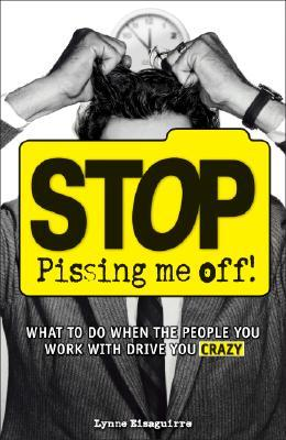 Stop Pissing Me Off by Lynne Eisaguirre