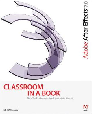 Adobe After Effects 7.0 Classroom in a Book [With CDROM]