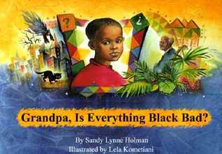 Grandpa, Is Everything Black Bad? by Sandy Lynne Holman