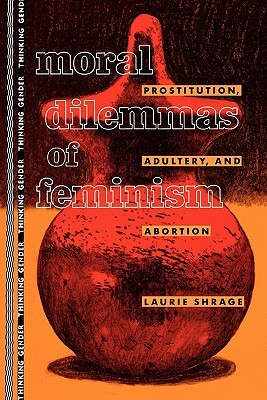 Moral Dilemmas of Feminism: Prostitution, Adultery, and Abortion
