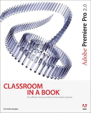 Adobe Premiere Pro 2.0 Classroom in a Book [With DVD for Windows]