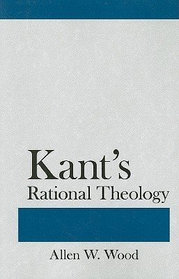 Kant's Rational Theology by Allen W. Wood
