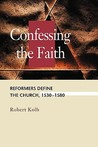 Confessing the Faith: Reformers Define the Church, 1530-1580 (Concordia Scholarship Today) (Concordia Scholarship Today)