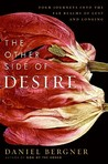 The Other Side of Desire: Four Journeys into the Far Realms of Lust and Longing