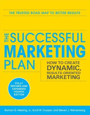 The Successful Marketing Plan: How to Create Dynamic, Results-Oriented Marketing