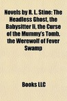 Novels by R. L. Stine (Study Guide): The Headless Ghost, the Babysitter II, the Curse of the Mummy's Tomb, the Werewolf of Fever Swamp