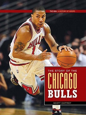 The NBA: A History of Hoops: The Story of the Chicago Bulls