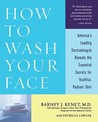 How to Wash Your Face by Barney J. Kenet