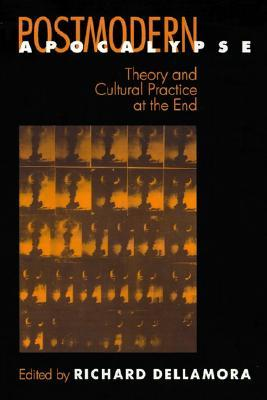 Postmodern Apocalypse: Theory and Cultural Practice at the End
