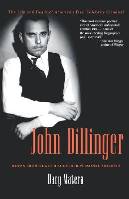 John Dillinger: The Life and Death of America's First Celebrity Criminal