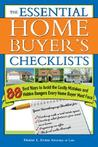 The Essential Home Buyer's Checklists: 88 Best Ways to Avoid the Costly Mistakes and Hidden Dangers Every Home Buyer Must Face