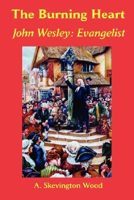 The Burning Heart, John Wesley: Evangelist