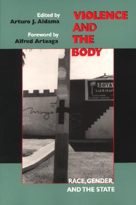 Violence and the Body: Race, Gender, and the State