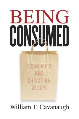 Being Consumed by William T. Cavanaugh