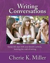 Writing Conversations: Spend 365 Days with Your Favorite Authors, Learning the Craft of Writing
