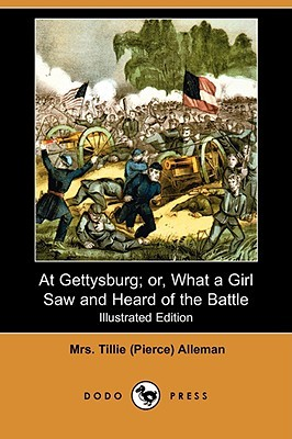 At Gettysburg; Or, What a Girl Saw and Heard of the Battle by Matilda Pierce Alleman