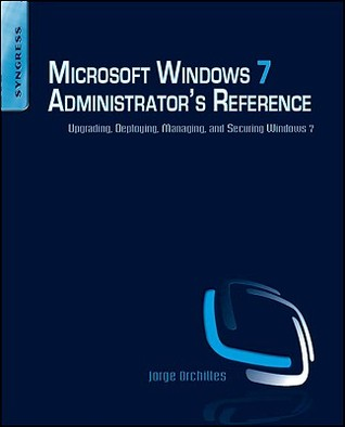 Microsoft Windows 7 Administrator's Reference: Upgrading, Deploying, Managing, and Securing Windows 7