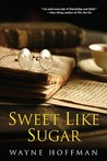 Sweet Like Sugar by Wayne Hoffman