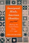 Immigrant Minds, American Identities: Making the United States Home, 1870-1930