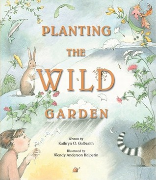 Planting the Wild Garden by Kathryn O. Galbraith