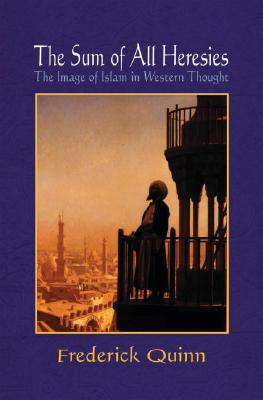The Sum of All Heresies: The Image of Islam in Western Thought