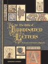 The Bible of Illuminated Letters: A Treasury of Decorative Calligraphy