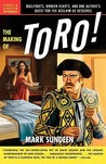 The Making of Toro: Bullfights, Broken Hearts, and One Author's Quest for the Acclaim He Deserves
