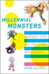 Millennial Monsters: Japanese Toys and the Global Imagination