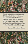 Certain Mounds of Arkansas and of Mississippi; Part 1 - Mound... by Clarence Bloomfield Moore