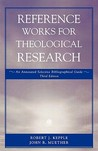 Reference Works for Theological Research: An Annotated Selective Bibliographical Guide
