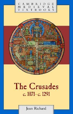 The Crusades, c.1071 - c.1291 by Jean Richard