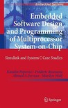 Embedded Software Design And Programming Of Multiprocessor System On Chip: Simulink And System C Case Studies (Embedded Systems)
