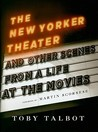 The New Yorker Theater: And Other Scenes from a Life at the Movies