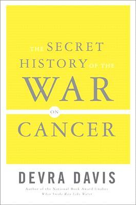 The Secret History of the War on Cancer by Devra Davis