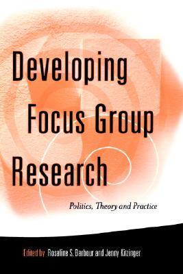 Developing Focus Group Research: Politics, Theory and Practice