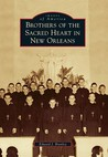 Brothers of the Sacred Heart in New Orleans (Images of America: Louisiana)