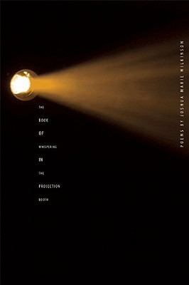 The Book of Whispering in the Projection Booth by Joshua Marie Wilkinson