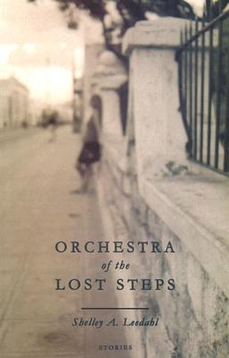 Orchestra of the Lost Steps by Shelley A. Leedahl