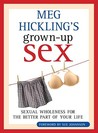 Meg Hickling's Grown-Up Sex: Sexual Wholeness for the Better Part of Your Life